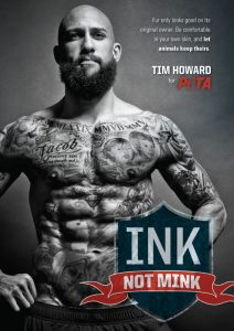 "Team USA Soccer goalie Tim Howard posing for the ""Ink, not mink."" PETA ad campaign"